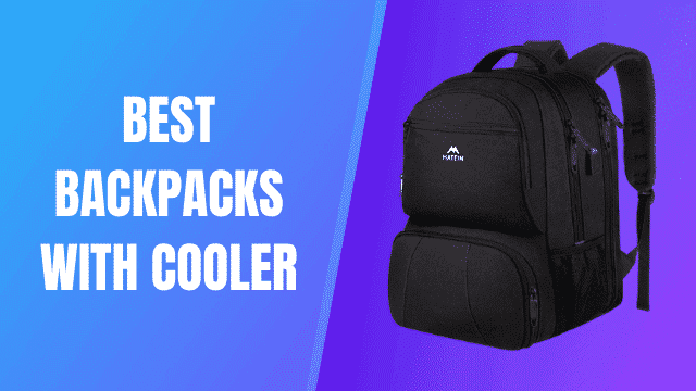 Best Backpacks with Cooler Compartment