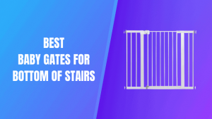 Best Baby Gates for Bottom of Stairs